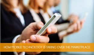 How Mobile Technology is Taking Over the Marketplace