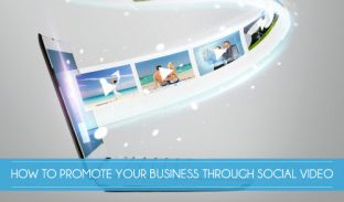 How to Promote Your Business Through Social Video