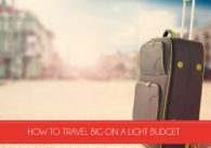 How to Travel Big on a Light Budget