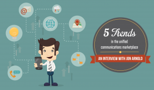 5 Trends in the Unified Communications Marketplace: An Interview with Jon Arnold