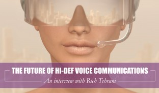 Rich Tehrani and the Future of Hi-Def Voice Communications