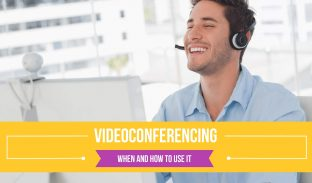 Videoconferencing Made Simple When and How to Use It