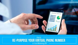 How To Re-Purpose Your Virtual Phone Number To Track Marketing ROI