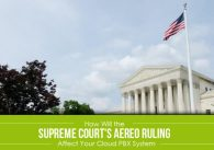 How Will the Supreme Court's Aereo Ruling Affect Your Cloud PBX System?