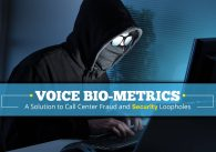 Voice Biometrics A Solution to Call Center Fraud and Security Loopholes