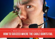 Worst Case Scenarios in Customer Service: How to Succeed Where The Cable Giants Fail