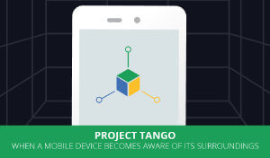 Project Tango: When A Mobile Device Becomes Aware of Its Surroundings