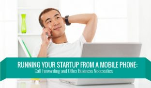 Running Your Startup from a Mobile Phone: Call Forwarding and Other Business Necessities