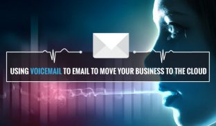 Using Voicemail to Email to Move your Business to the Cloud