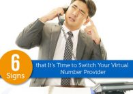 6 Signs That It's Time to Switch Your Virtual Number Provider