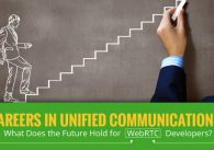 Careers in Unified Communications: What Does the Future Hold for WebRTC Developers?